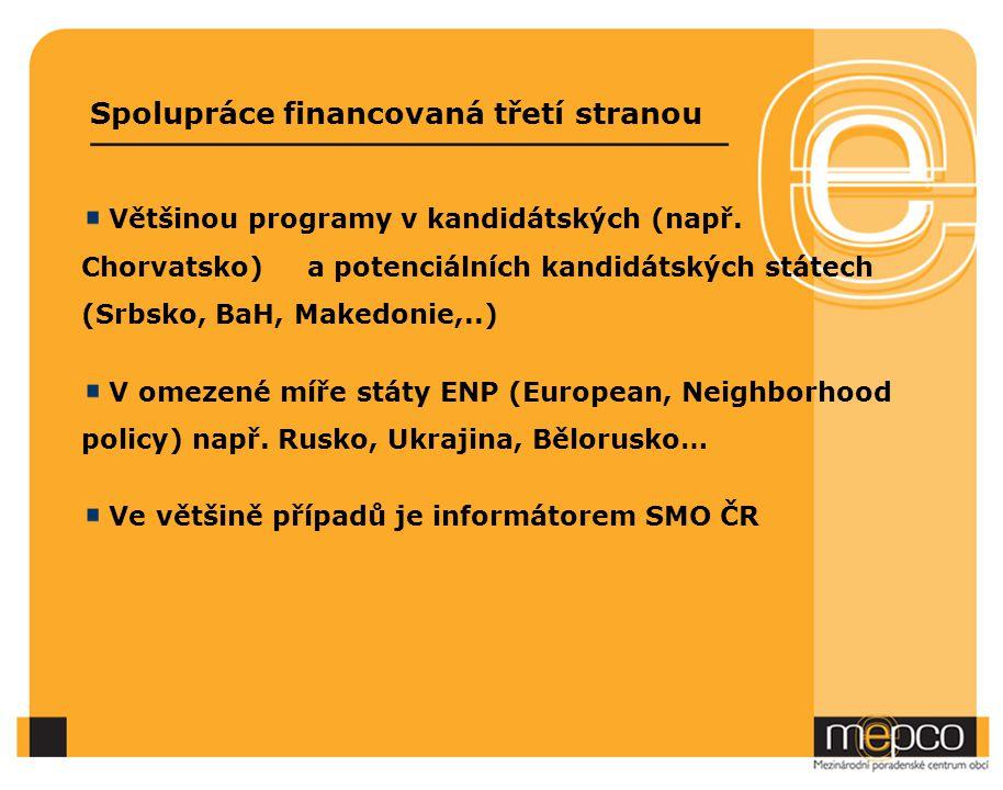 Spolupráce financovaná třetí stranou Většinou programy v kandidátských (např. Chorvatsko) a potenciálních kandidátských státech (Srbsko, BaH, Makedoni