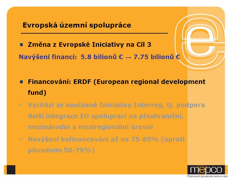 Evropská územní spolupráce Změna z Evropské Iniciativy na Cíl 3 Navýšení financí: 5.8 bilionů € → 7.75 bilionů € Financování: ERDF (European regional development fund) Vychází ze současné Iniciativy Interreg, tj.