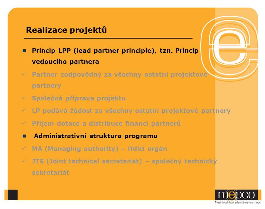 Realizace projektů Princip LPP (lead partner principle), tzn. Princip vedoucího partnera Partner zodpovědný za všechny ostatní projektové partnery Spo