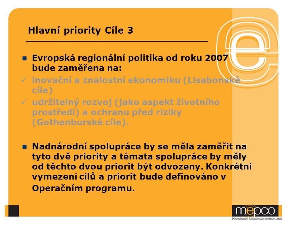 Hlavní priority Cíle 3 Evropská regionální politika od roku 2007 bude zaměřena na: inovační a znalostní ekonomiku (Lisabonské cíle) udržitelný rozvoj (jako aspekt životního prostředí) a ochranu před riziky (Gothenburské cíle).