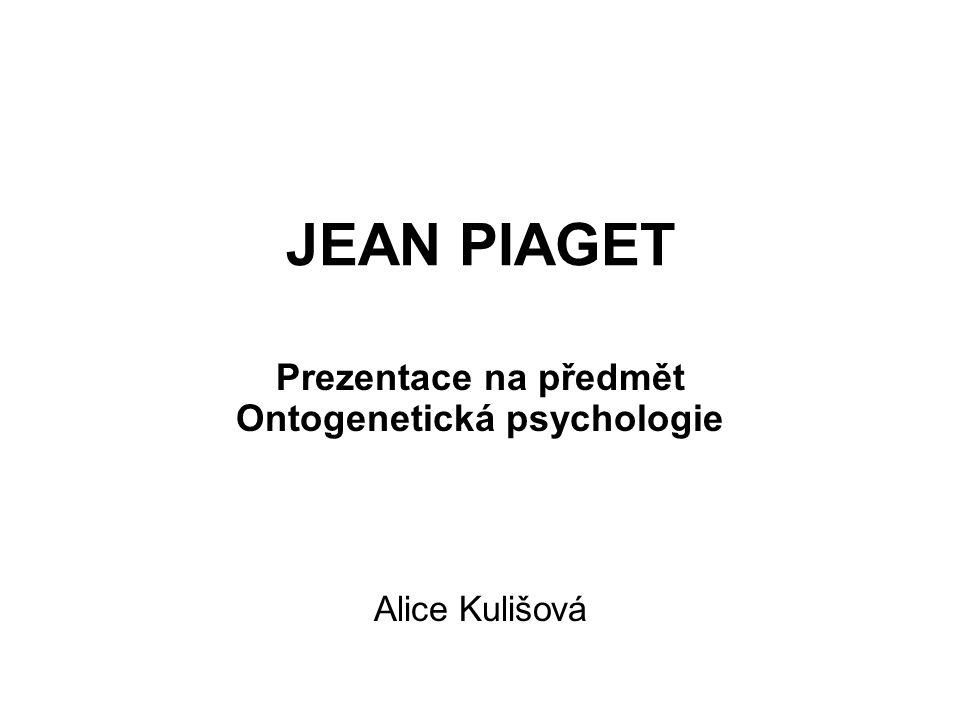 JEAN PIAGET Prezentace na předmět Ontogenetická psychologie Alice Kulišová