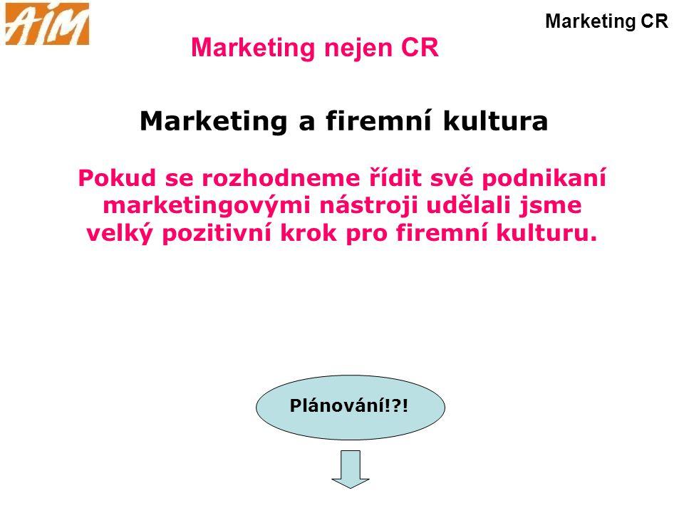 Marketing nejen CR Marketing CR Marketing a firemní kultura Pokud se rozhodneme řídit své podnikaní marketingovými nástroji udělali jsme velký pozitiv