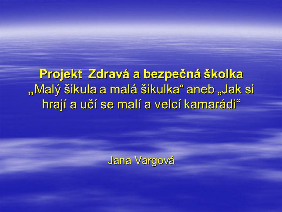 """Projekt Zdravá a bezpečná školka """"Malý šikula a malá šikulka aneb """"Jak si hrají a učí se malí a velcí kamarádi Jana Vargová"""
