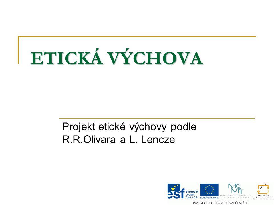 ETICKÁ VÝCHOVA Projekt etické výchovy podle R.R.Olivara a L. Lencze