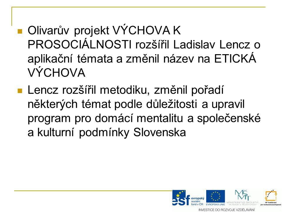 Olivarův projekt VÝCHOVA K PROSOCIÁLNOSTI rozšířil Ladislav Lencz o aplikační témata a změnil název na ETICKÁ VÝCHOVA Lencz rozšířil metodiku, změnil