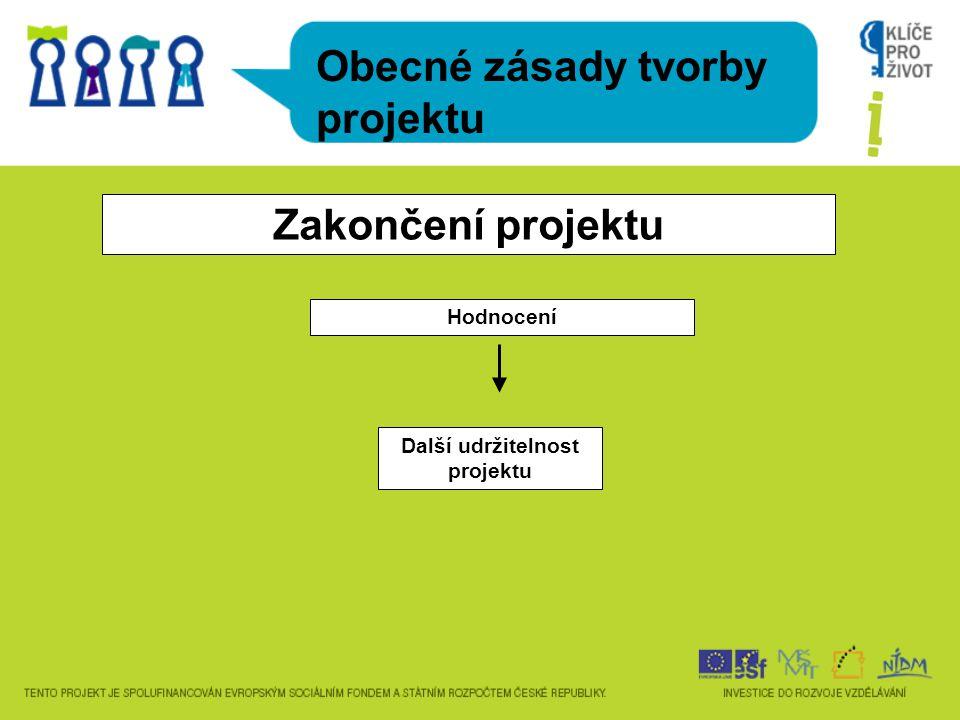Obecné zásady tvorby projektu Zakončení projektu Hodnocení Další udržitelnost projektu