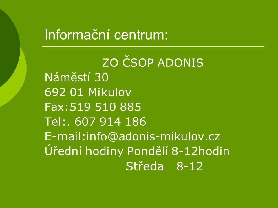 Informační centrum: ZO ČSOP ADONIS Náměstí 30 692 01 Mikulov Fax:519 510 885 Tel:. 607 914 186 E-mail:info@adonis-mikulov.cz Úřední hodiny Pondělí 8-1