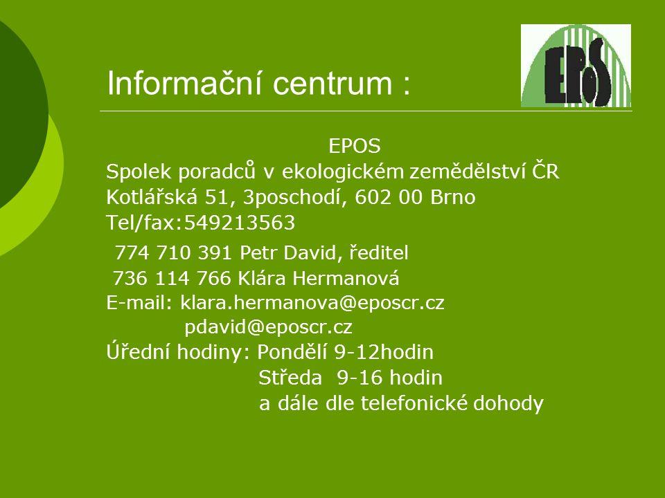 Informační centrum : EPOS Spolek poradců v ekologickém zemědělství ČR Kotlářská 51, 3poschodí, 602 00 Brno Tel/fax:549213563 774 710 391 Petr David, ř