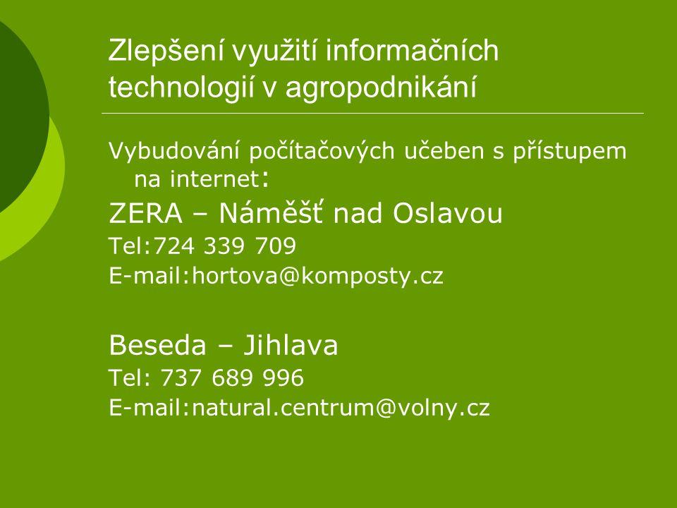 Zlepšení využití informačních technologií v agropodnikání Vybudování počítačových učeben s přístupem na internet : ZERA – Náměšť nad Oslavou Tel:724 3