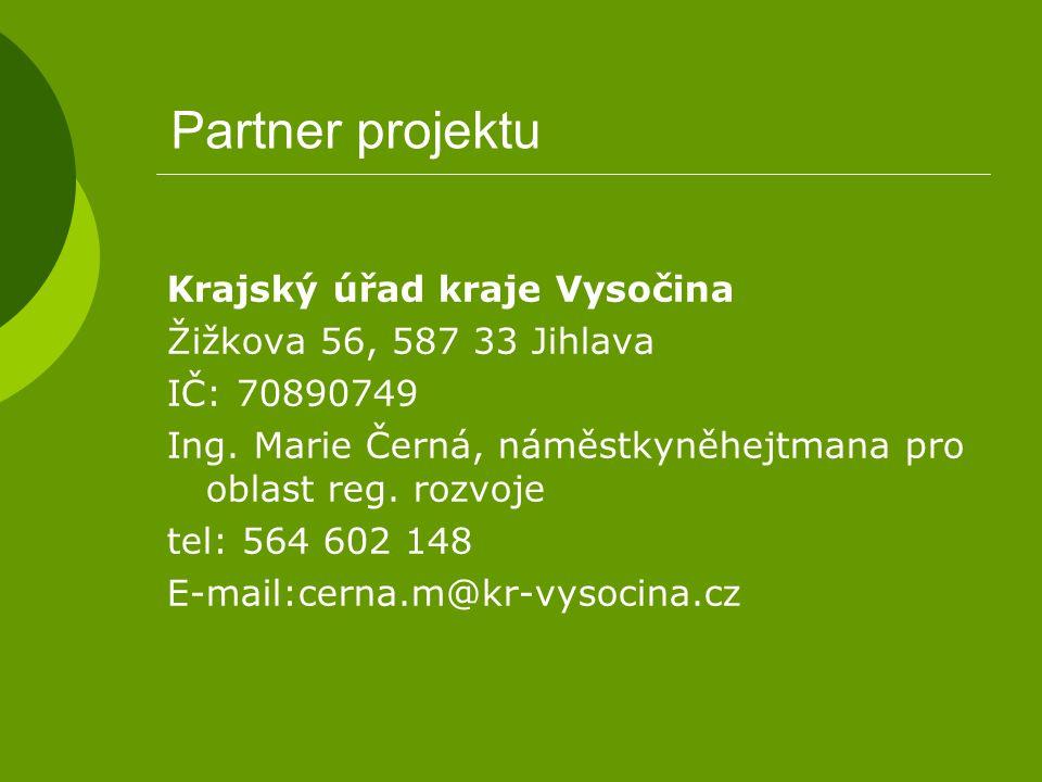 Partner projektu Krajský úřad kraje Vysočina Žižkova 56, 587 33 Jihlava IČ: 70890749 Ing. Marie Černá, náměstkyněhejtmana pro oblast reg. rozvoje tel:
