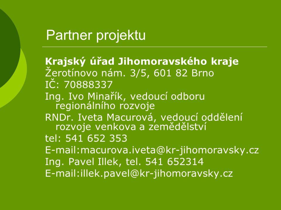 Partner projektu Krajský úřad Jihomoravského kraje Žerotínovo nám. 3/5, 601 82 Brno IČ: 70888337 Ing. Ivo Minařík, vedoucí odboru regionálního rozvoje