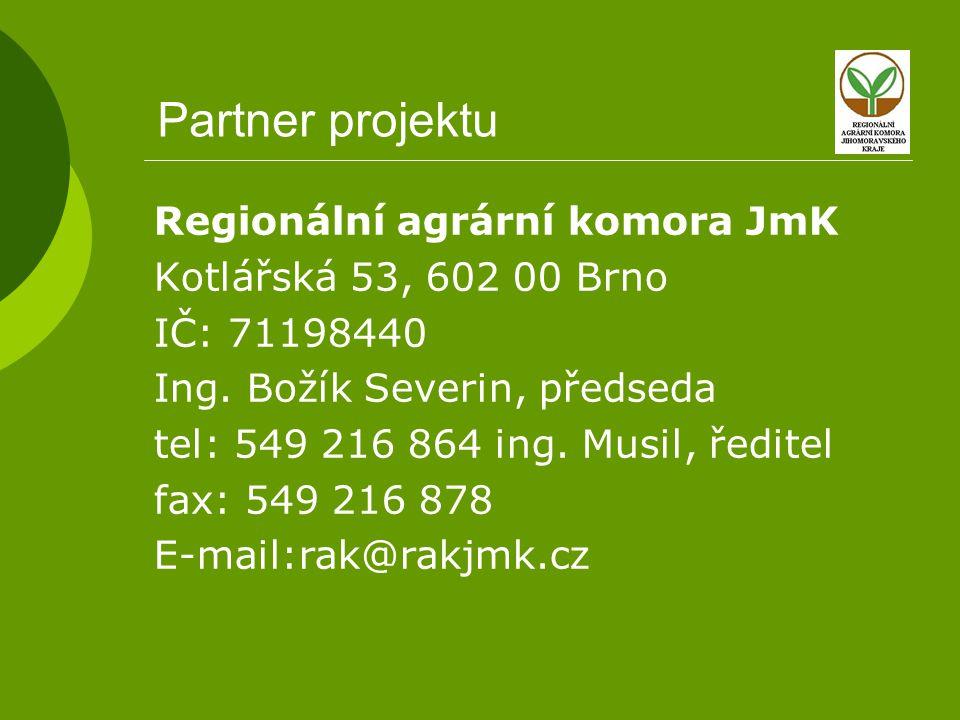 Partner projektu Regionální agrární komora JmK Kotlářská 53, 602 00 Brno IČ: 71198440 Ing. Božík Severin, předseda tel: 549 216 864 ing. Musil, ředite