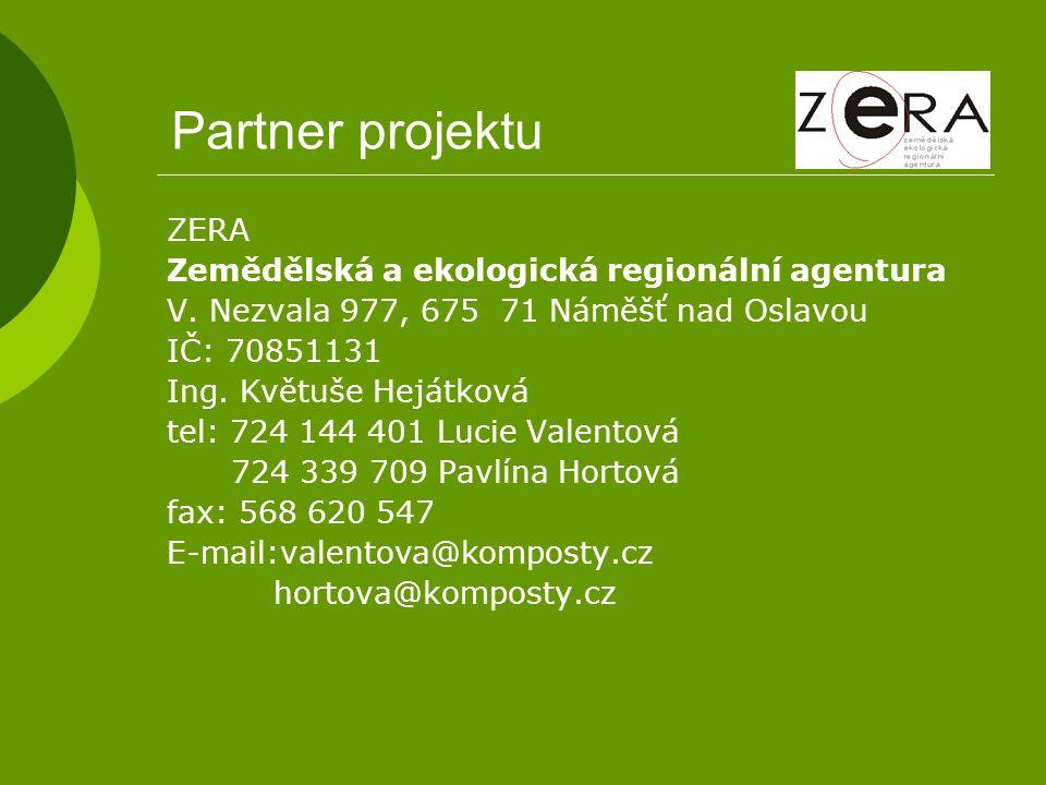 Partner projektu ZERA Zemědělská a ekologická regionální agentura V. Nezvala 977, 675 71 Náměšť nad Oslavou IČ: 70851131 Ing. Květuše Hejátková tel: 7