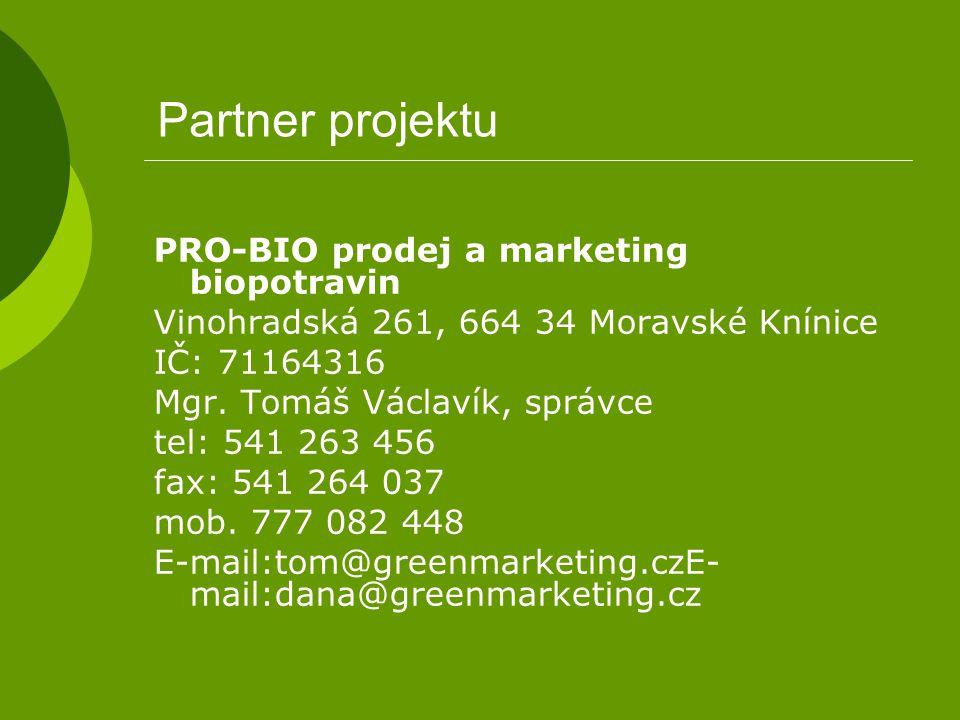 Partner projektu PRO-BIO prodej a marketing biopotravin Vinohradská 261, 664 34 Moravské Knínice IČ: 71164316 Mgr. Tomáš Václavík, správce tel: 541 26