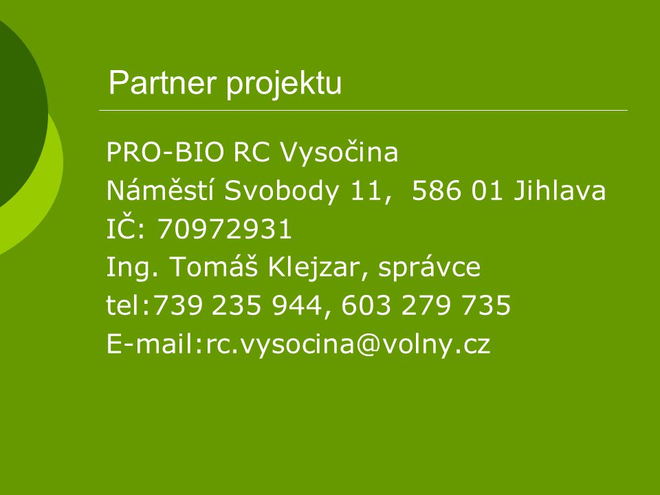 Partner projektu PRO-BIO RC Vysočina Náměstí Svobody 11, 586 01 Jihlava IČ: 70972931 Ing. Tomáš Klejzar, správce tel:739 235 944, 603 279 735 E-mail:r