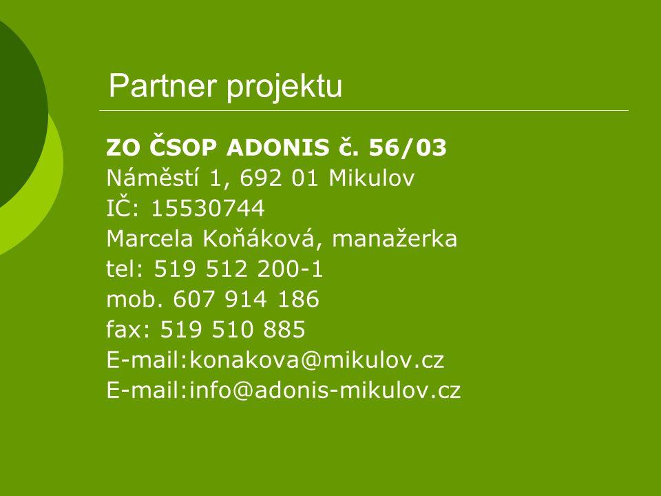 Partner projektu ZO ČSOP ADONIS č. 56/03 Náměstí 1, 692 01 Mikulov IČ: 15530744 Marcela Koňáková, manažerka tel: 519 512 200-1 mob. 607 914 186 fax: 5