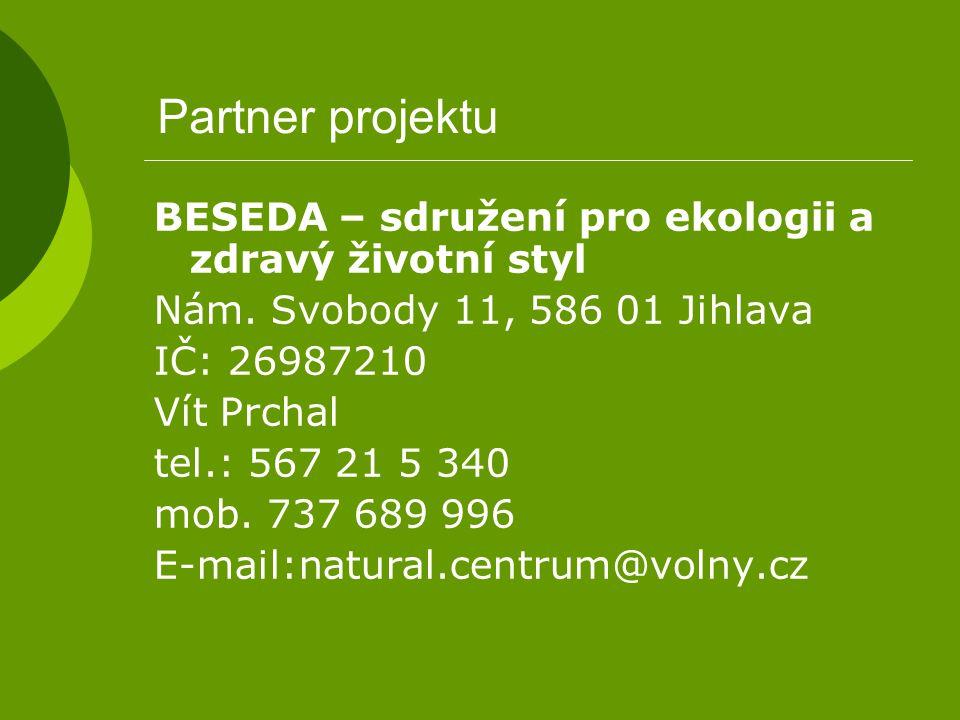 Partner projektu BESEDA – sdružení pro ekologii a zdravý životní styl Nám. Svobody 11, 586 01 Jihlava IČ: 26987210 Vít Prchal tel.: 567 21 5 340 mob.