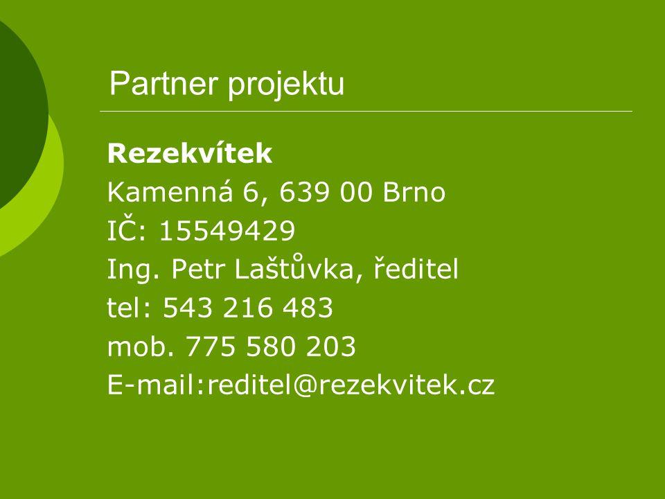 Partner projektu Rezekvítek Kamenná 6, 639 00 Brno IČ: 15549429 Ing. Petr Laštůvka, ředitel tel: 543 216 483 mob. 775 580 203 E-mail:reditel@rezekvite