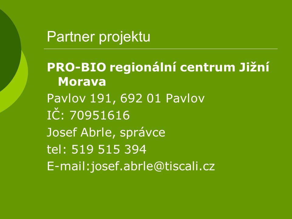 Partner projektu PRO-BIO regionální centrum Jižní Morava Pavlov 191, 692 01 Pavlov IČ: 70951616 Josef Abrle, správce tel: 519 515 394 E-mail:josef.abr