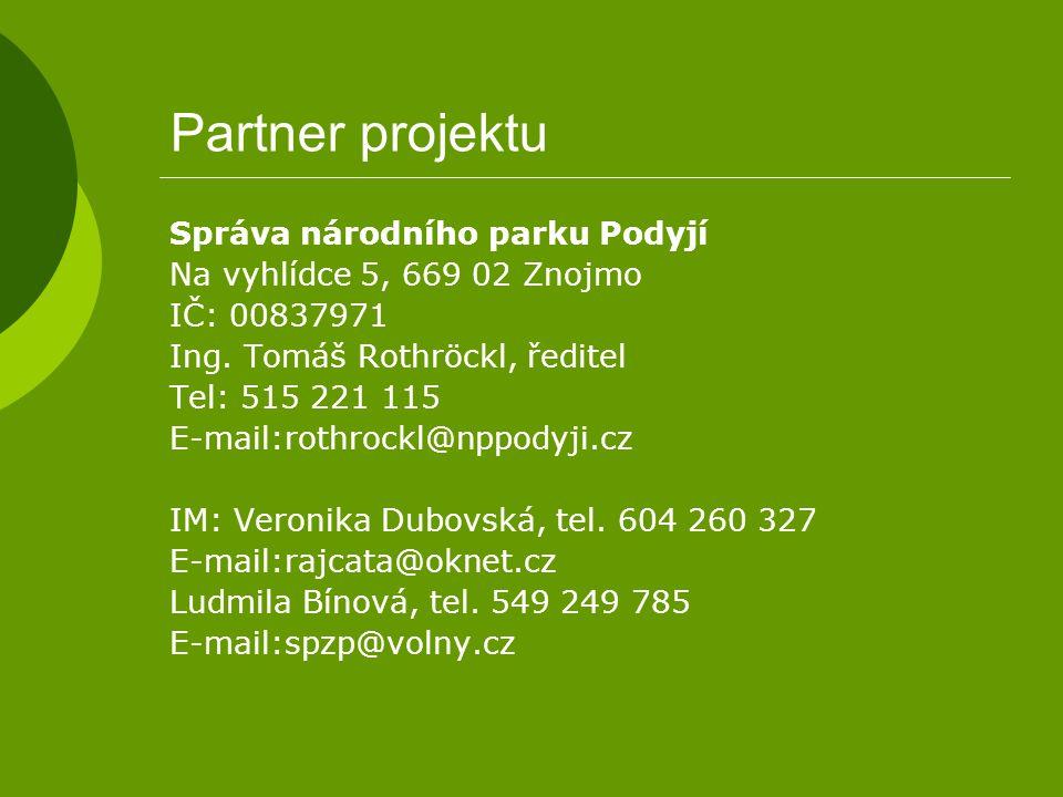 Partner projektu Správa národního parku Podyjí Na vyhlídce 5, 669 02 Znojmo IČ: 00837971 Ing. Tomáš Rothröckl, ředitel Tel: 515 221 115 E-mail:rothroc