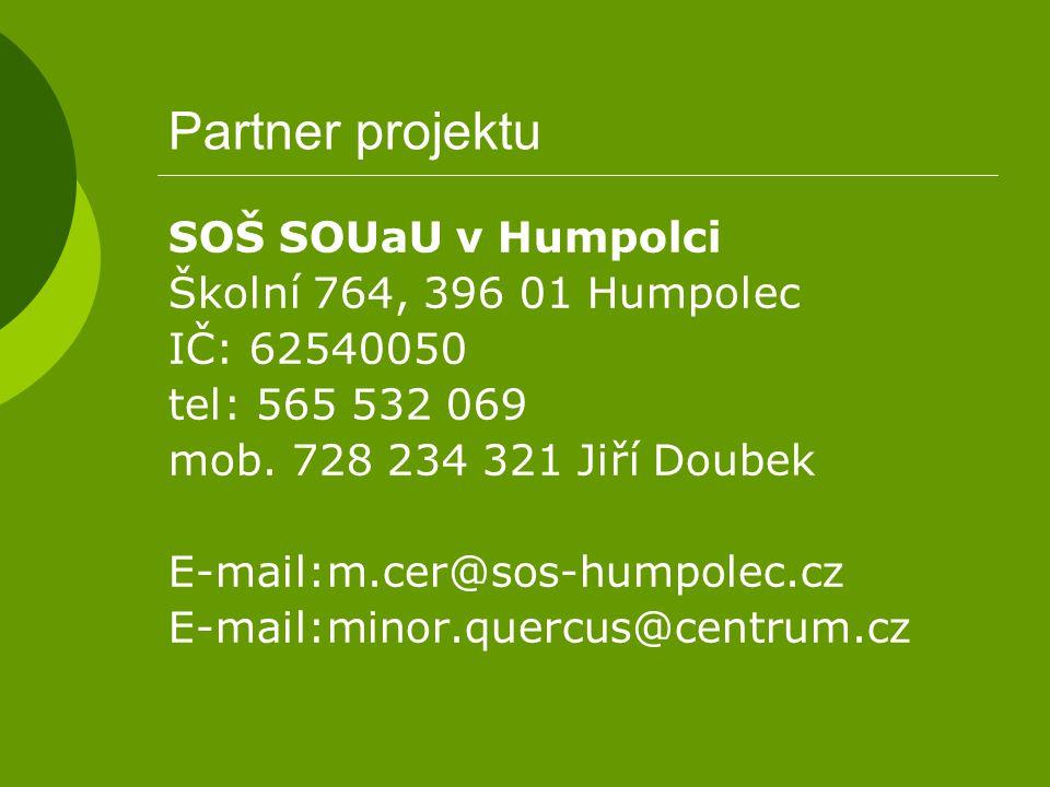 Partner projektu SOŠ SOUaU v Humpolci Školní 764, 396 01 Humpolec IČ: 62540050 tel: 565 532 069 mob. 728 234 321 Jiří Doubek E-mail:m.cer@sos-humpolec