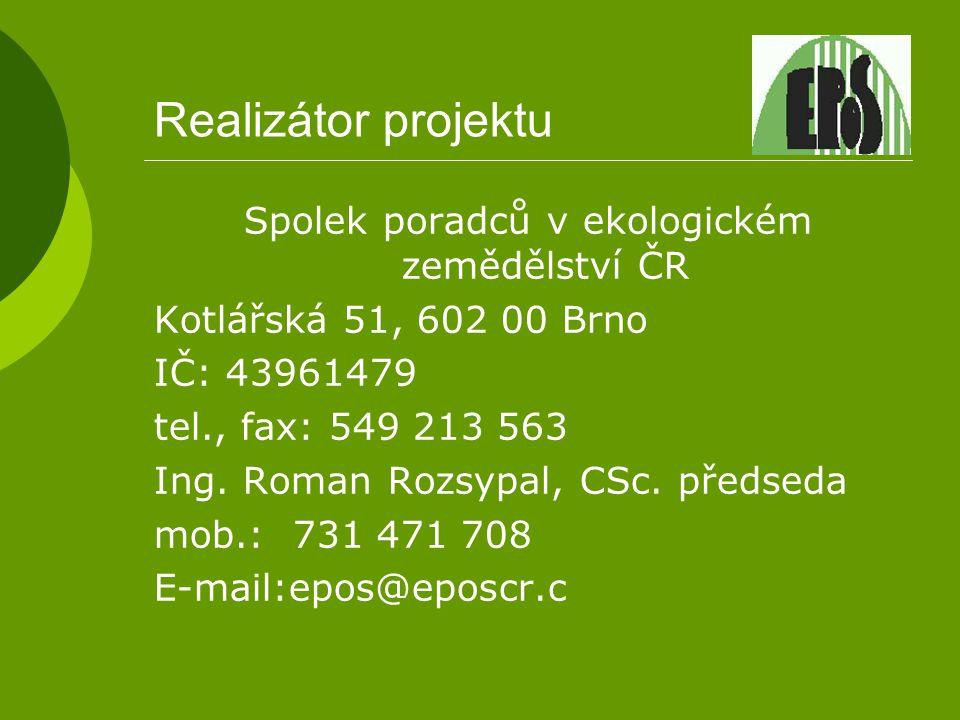 Realizátor projektu Spolek poradců v ekologickém zemědělství ČR Kotlářská 51, 602 00 Brno IČ: 43961479 tel., fax: 549 213 563 Ing. Roman Rozsypal, CSc