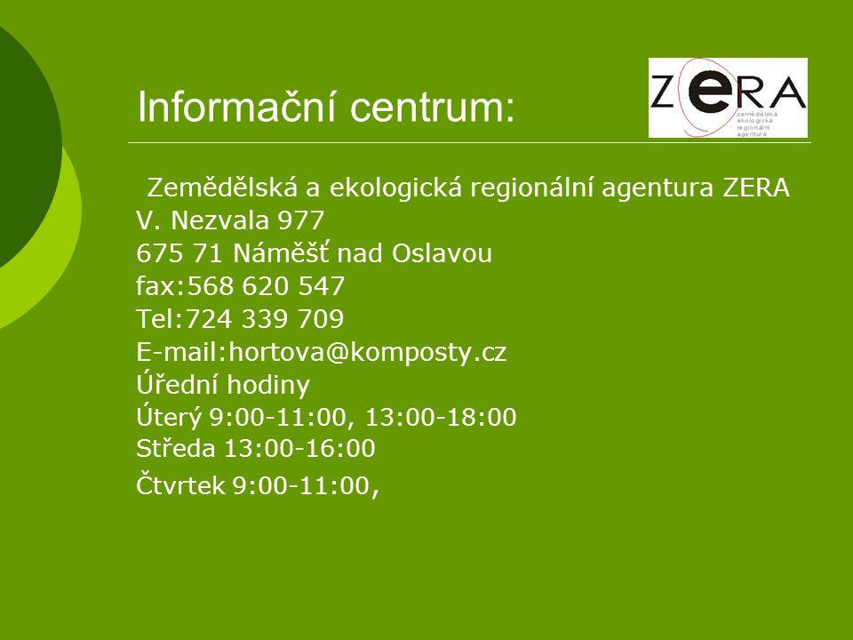 Informační centrum: Zemědělská a ekologická regionální agentura ZERA V. Nezvala 977 675 71 Náměšť nad Oslavou fax:568 620 547 Tel:724 339 709 E-mail:h
