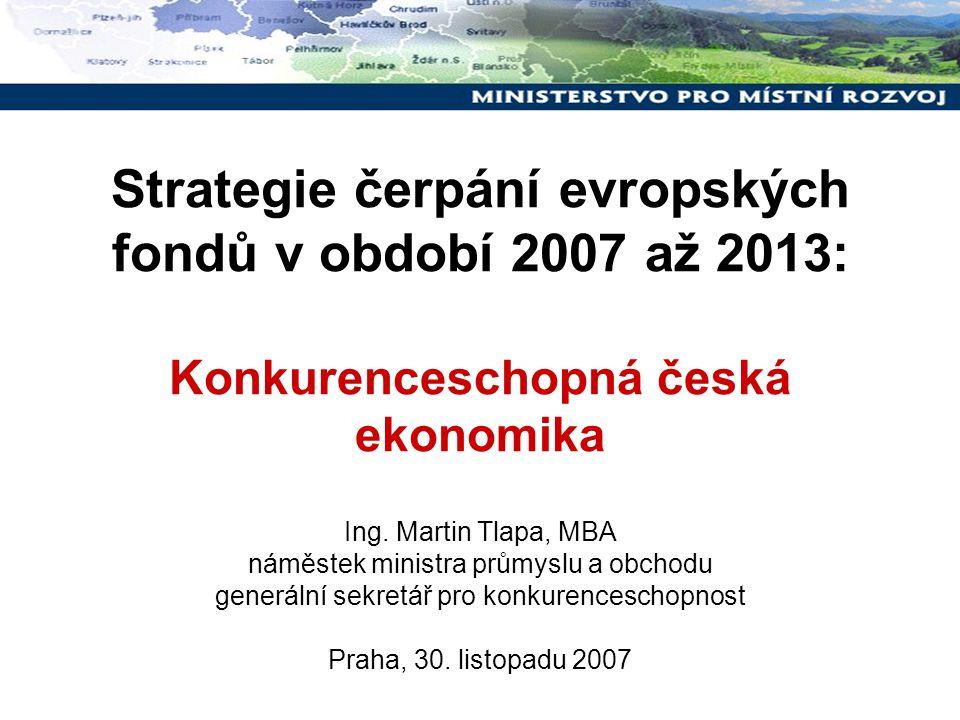 O čem budu hovořit: První strategický cíl: Konkurenceschopná česká ekonomika Priority Operační programy Vyjednávání operačních programů