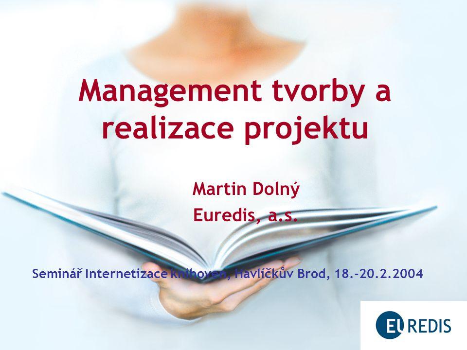 Management tvorby a realizace projektu Martin Dolný Euredis, a.s.