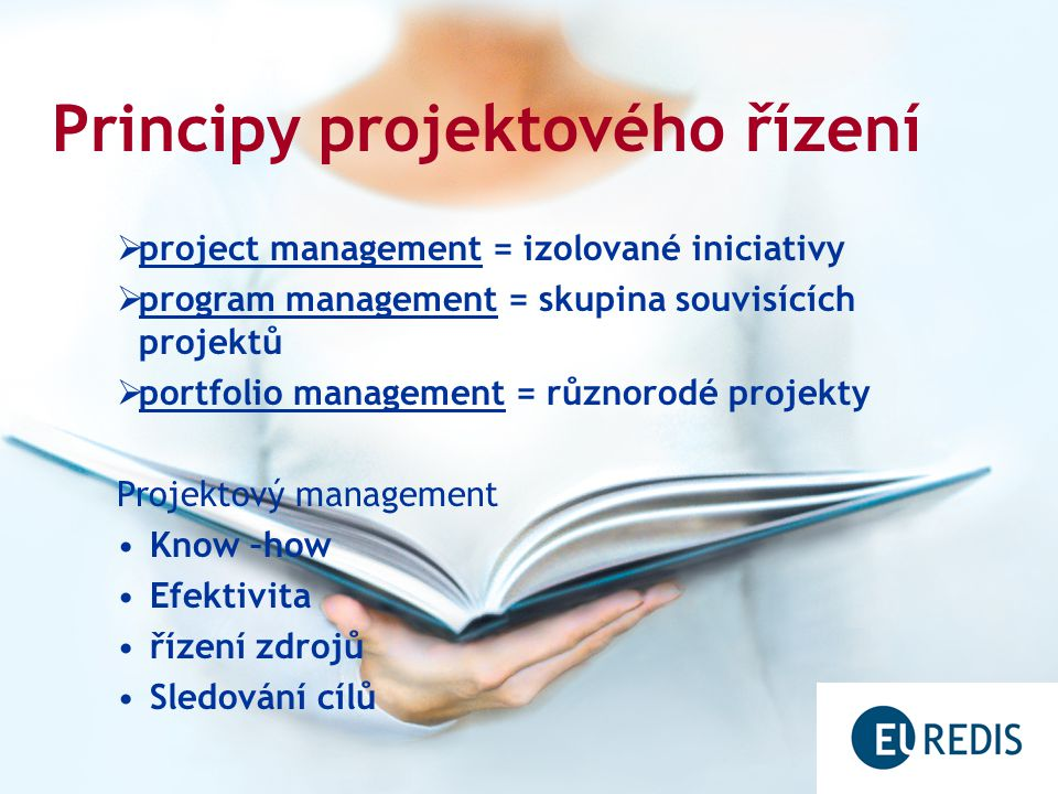  project management = izolované iniciativy  program management = skupina souvisících projektů  portfolio management = různorodé projekty Projektový management Know –how Efektivita řízení zdrojů Sledování cílů