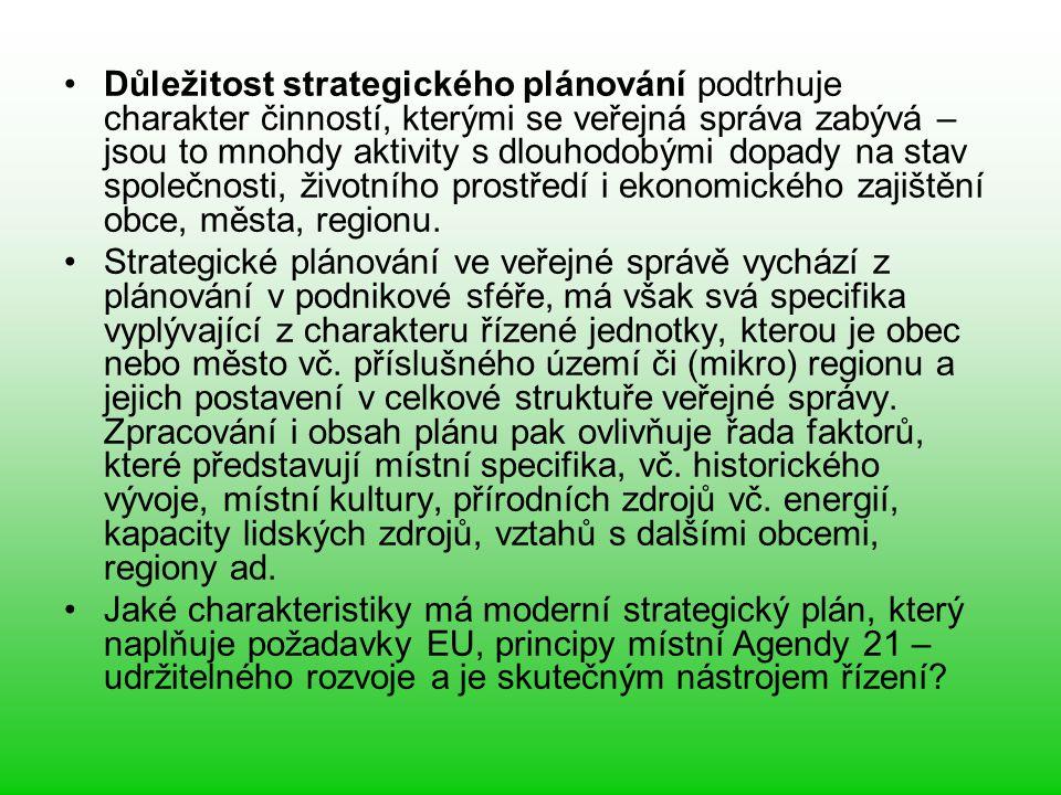 1.2 Charakteristiky moderního strategického plánování rozvoje obce Moderní strategické plánování rozvoje obce či regionu podle postupů podporovaných EU splňuje následující hlediska: Struktura strategického plánu umožňuje řízení rozvoje.