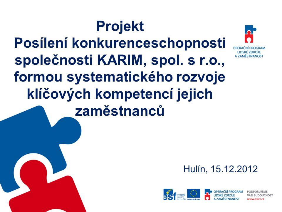 Projekt Posílení konkurenceschopnosti společnosti KARIM, spol. s r.o., formou systematického rozvoje klíčových kompetencí jejich zaměstnanců Hulín, 15