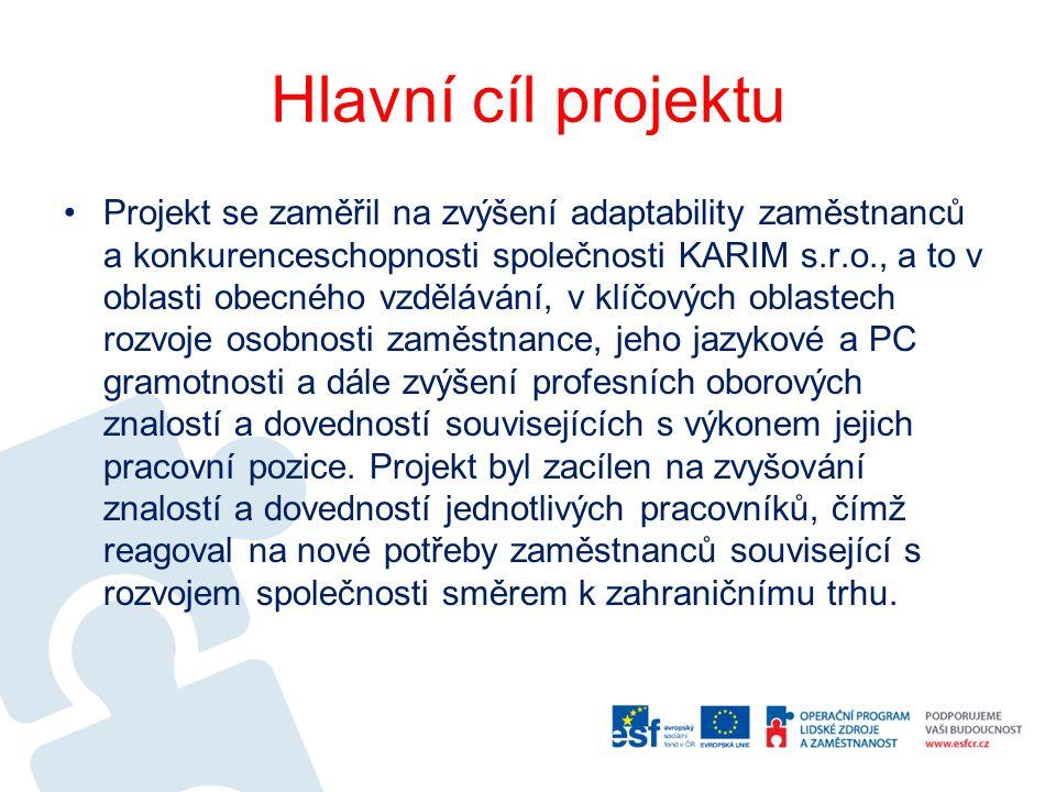 Hlavní cíl projektu Projekt se zaměřil na zvýšení adaptability zaměstnanců a konkurenceschopnosti společnosti KARIM s.r.o., a to v oblasti obecného vz