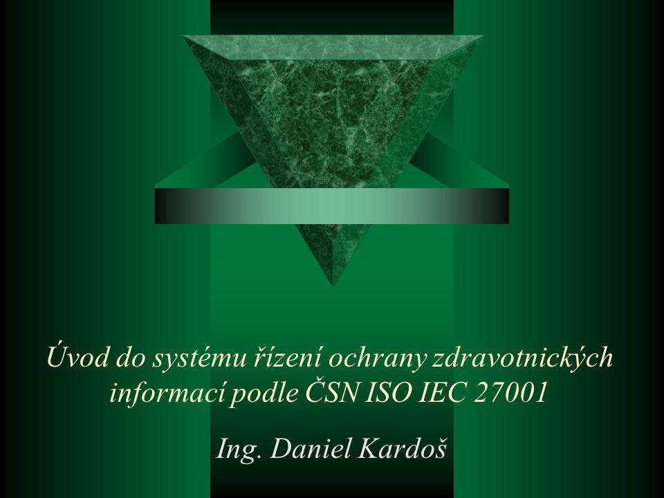 Úvod do systému řízení ochrany zdravotnických informací podle ČSN ISO IEC 27001 Ing. Daniel Kardoš