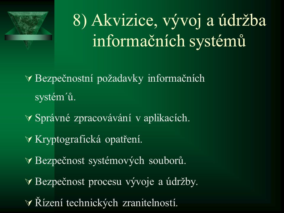 8) Akvizice, vývoj a údržba informačních systémů  Bezpečnostní požadavky informačních systém´ů.  Správné zpracovávání v aplikacích.  Kryptografická