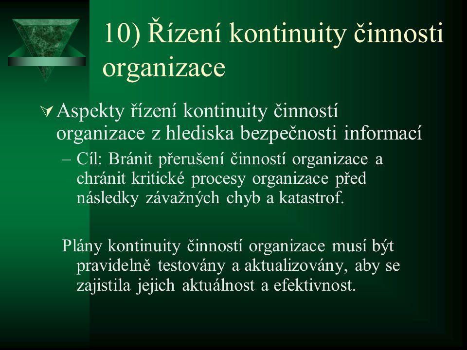 10) Řízení kontinuity činnosti organizace  Aspekty řízení kontinuity činností organizace z hlediska bezpečnosti informací –Cíl: Bránit přerušení činn