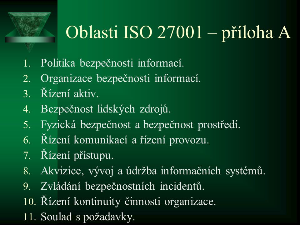 11) Soulad s požadavky  Soulad s právními normami: –identifikace odpovídajících právních norem, –zákony na ochranu duševního vlastnictví, –ochrana záznamů organizace, –ochrana osobních údajů a jejich důvěrnost.