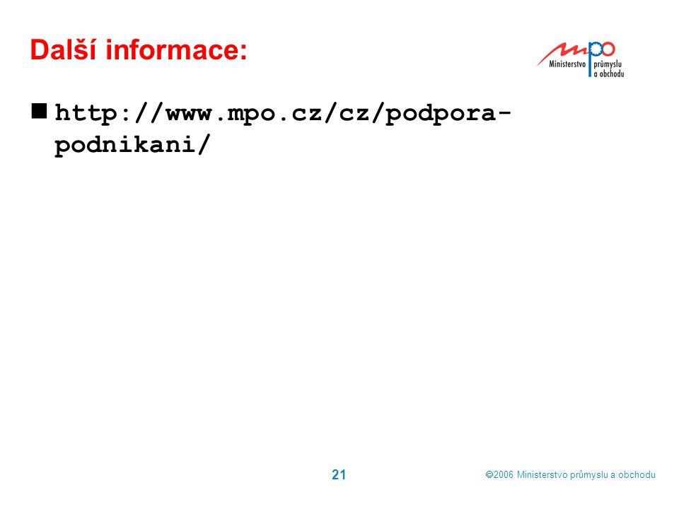  2006  Ministerstvo průmyslu a obchodu 21 Další informace: http://www.mpo.cz/cz/podpora- podnikani/