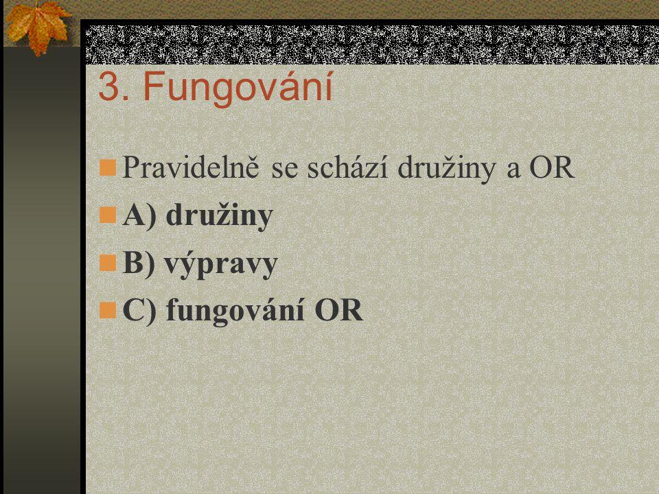 3. Fungování Pravidelně se schází družiny a OR A) družiny B) výpravy C) fungování OR