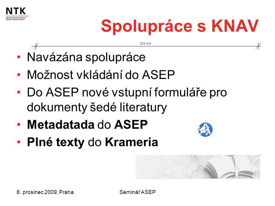8. prosinec 2009, PrahaSeminář ASEP Spolupráce s KNAV Navázána spolupráce Možnost vkládání do ASEP Do ASEP nové vstupní formuláře pro dokumenty šedé l