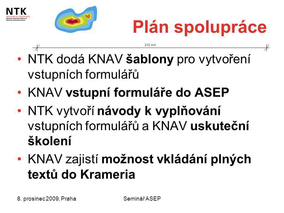 8. prosinec 2009, PrahaSeminář ASEP Plán spolupráce NTK dodá KNAV šablony pro vytvoření vstupních formulářů KNAV vstupní formuláře do ASEP NTK vytvoří