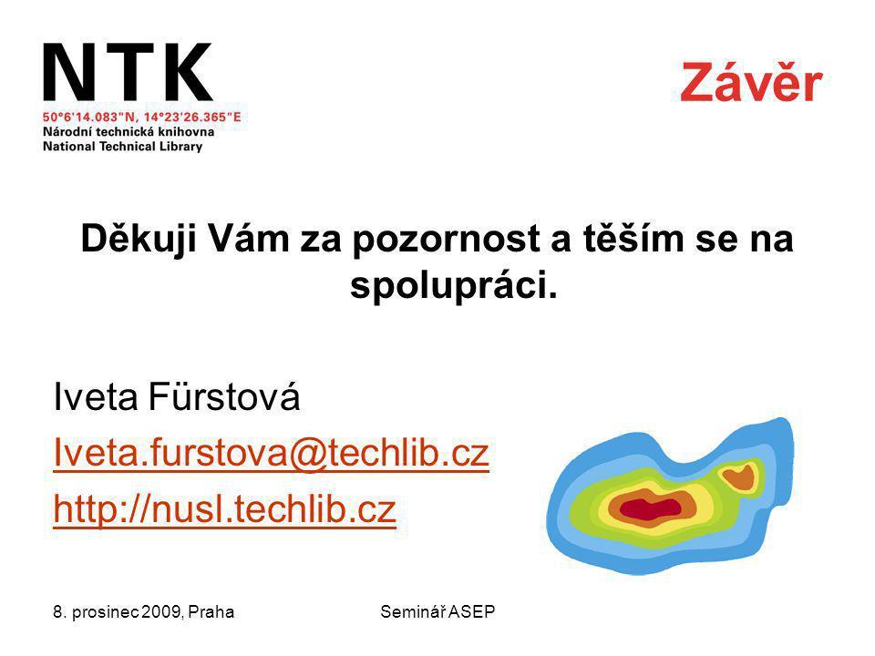 8. prosinec 2009, PrahaSeminář ASEP Závěr Děkuji Vám za pozornost a těším se na spolupráci.
