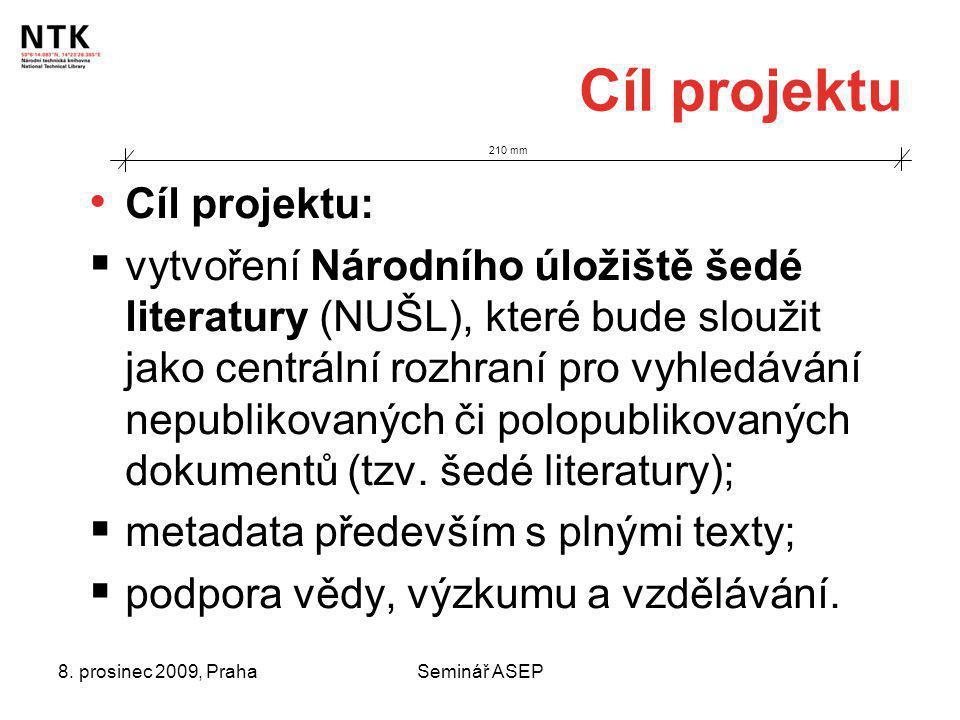 8. prosinec 2009, PrahaSeminář ASEP Cíl projektu Cíl projektu:  vytvoření Národního úložiště šedé literatury (NUŠL), které bude sloužit jako centráln