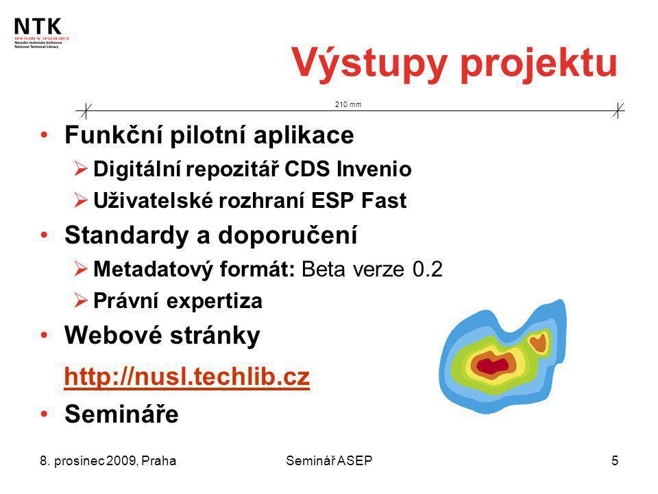 8. prosinec 2009, PrahaSeminář ASEP5 210 mm Výstupy projektu Funkční pilotní aplikace  Digitální repozitář CDS Invenio  Uživatelské rozhraní ESP Fas