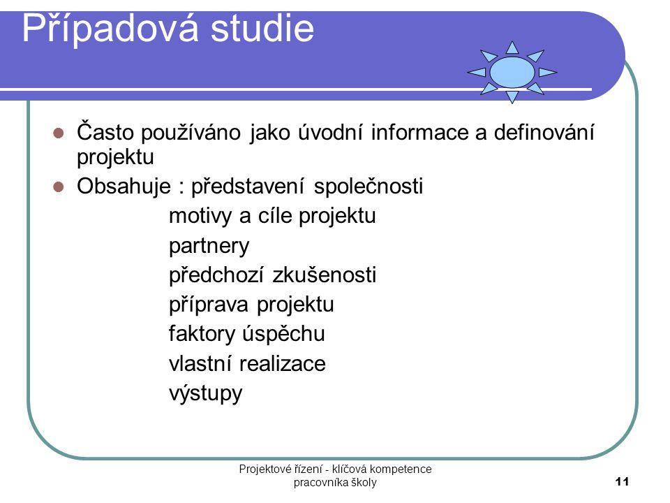 Případová studie Často používáno jako úvodní informace a definování projektu Obsahuje : představení společnosti motivy a cíle projektu partnery předch