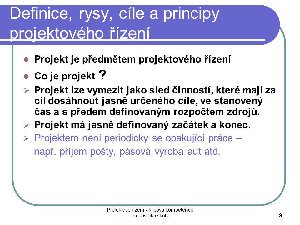 Definice, rysy, cíle a principy projektového řízení Projekt je předmětem projektového řízení Co je projekt ?  Projekt lze vymezit jako sled činností,