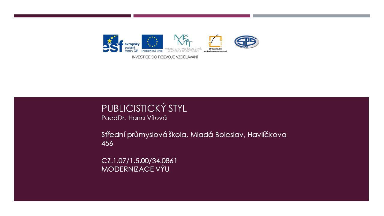 PUBLICISTICKÝ STYL PaedDr. Hana Vítová Střední průmyslová škola, Mladá Boleslav, Havlíčkova 456 CZ.1.07/1.5.00/34.0861 MODERNIZACE VÝU