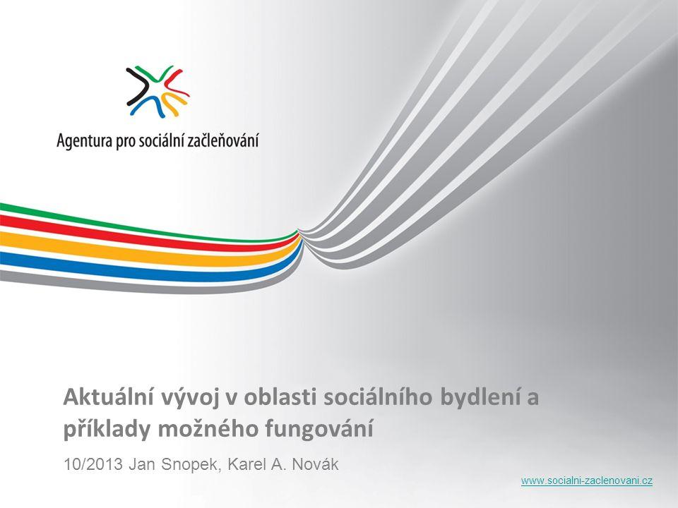 www.socialni-zaclenovani.cz Aktuální vývoj v oblasti sociálního bydlení a příklady možného fungování 10/2013 Jan Snopek, Karel A.