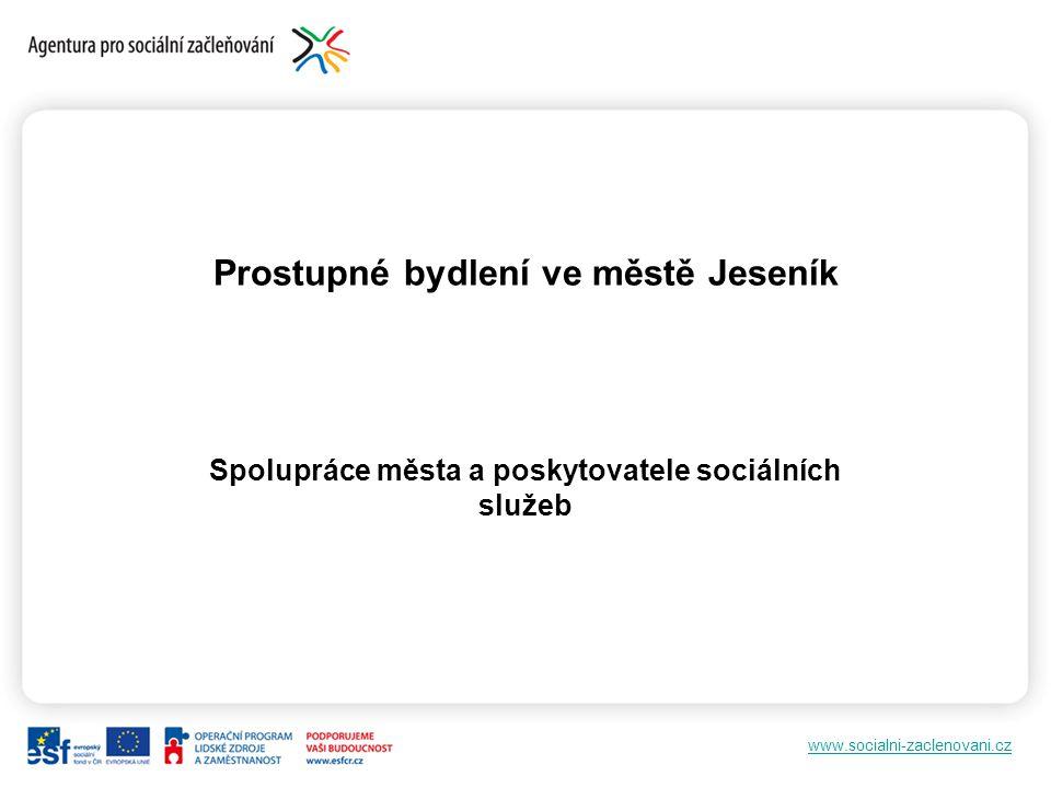 www.socialni-zaclenovani.cz Prostupné bydlení ve městě Jeseník Spolupráce města a poskytovatele sociálních služeb