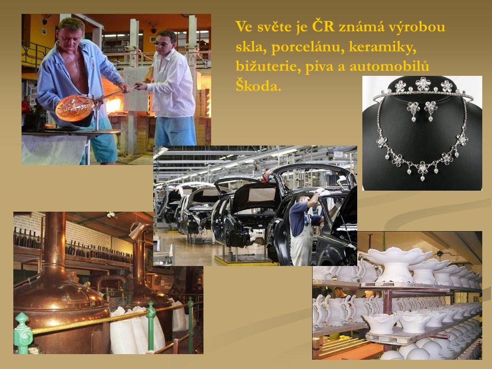 Ve světe je ČR známá výrobou skla, porcelánu, keramiky, bižuterie, piva a automobilů Škoda.